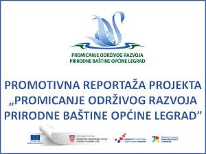 Promotivna reportaža projekta Promicanje održivog razvoja prirodne baštine Općine Legrad
